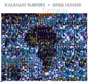 "Kalahari Surfers & Greg Hunter ""Turntabla"""