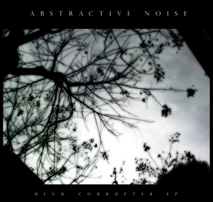 Abstractive Noise Mind Corrupter EP
