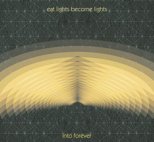 "Eat Lights Become Lights ""Into Forever"""